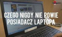 Czego nigdy nie powie posiadacz laptopa