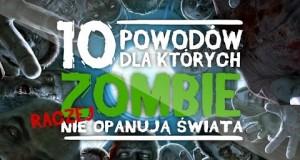 10 powodów, dla których zombie nie opanują świata