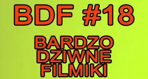 Bardzo Dziwne Filmiki - 18