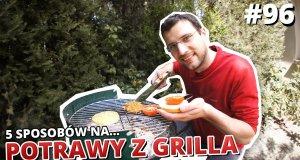5 sposobów na potrawy z grilla