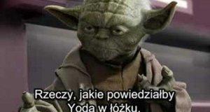 Co Mistrz Yoda powiedziałby w łóżku?