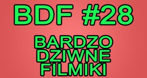 Bardzo Dziwne Filmiki - 28