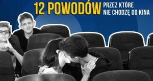 12 powodów przez które nie chodzę do kina