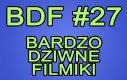 Bardzo Dziwne Filmiki - 27