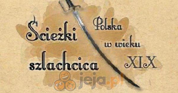 Ścieżki Szlachcica: Polska w wieku XIX