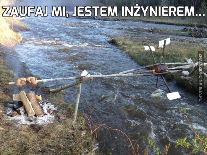 Zaufaj mi, jestem inżynierem...