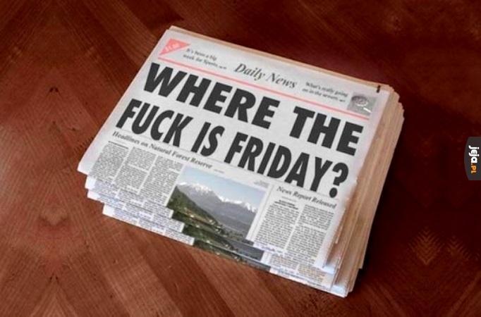 Gdzie się ku*wa podział piątek?!