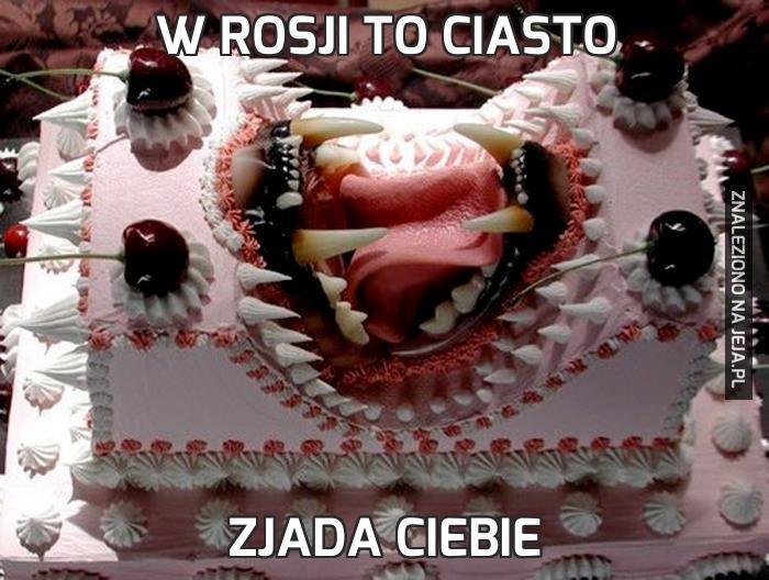 W Rosji to ciasto