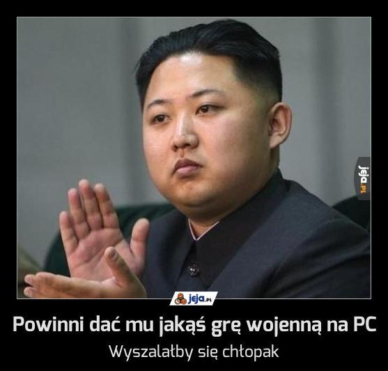 Powinni dać mu jakąś grę wojenną na PC