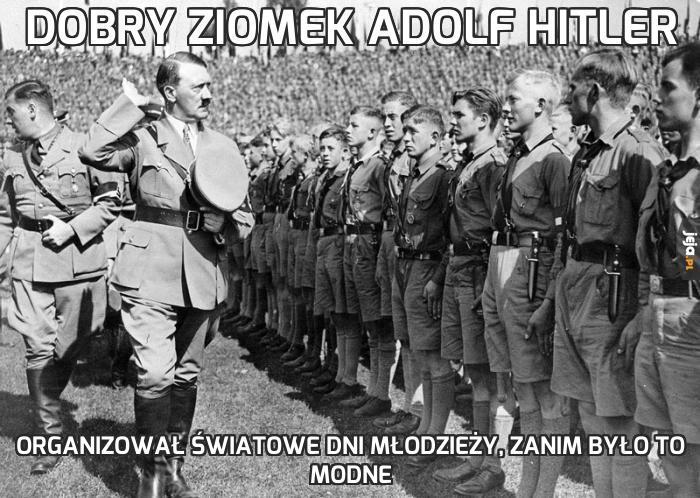 Dobry ziomek Adolf Hitler