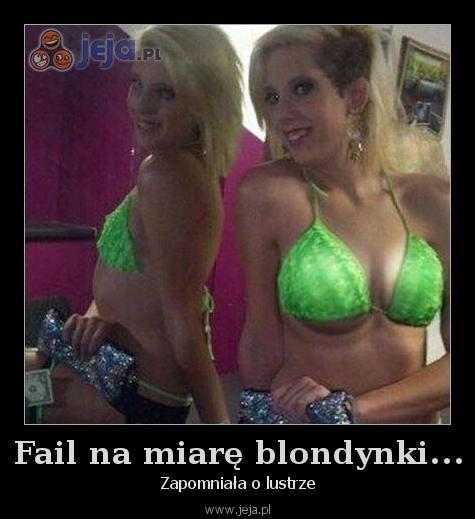 Fail na miarę blondynki...