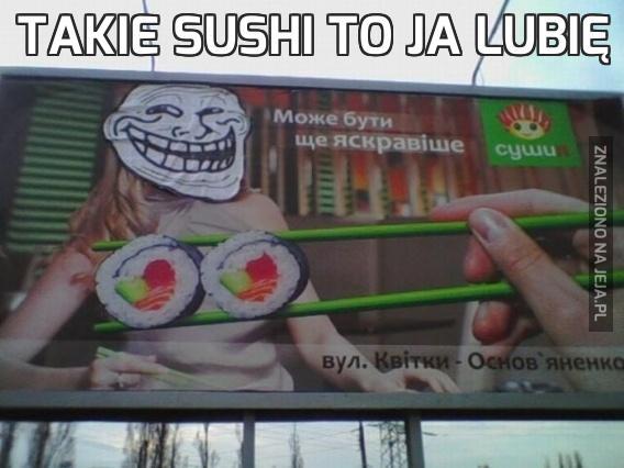 Takie sushi to ja lubię