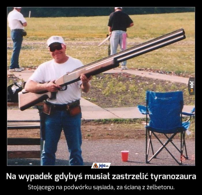 Na wypadek gdybyś musiał zastrzelić tyranozaura