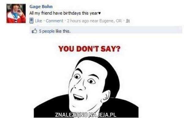 Wszyscy moi przyjaciele mają urodziny w tym roku