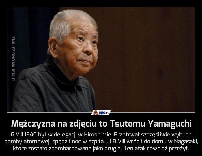 Mężczyzna na zdjęciu to Tsutomu Yamaguchi
