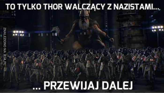 To tylko thor walczący z nazistami...