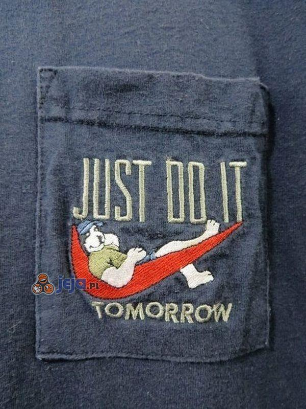 Just do it... tomorrow