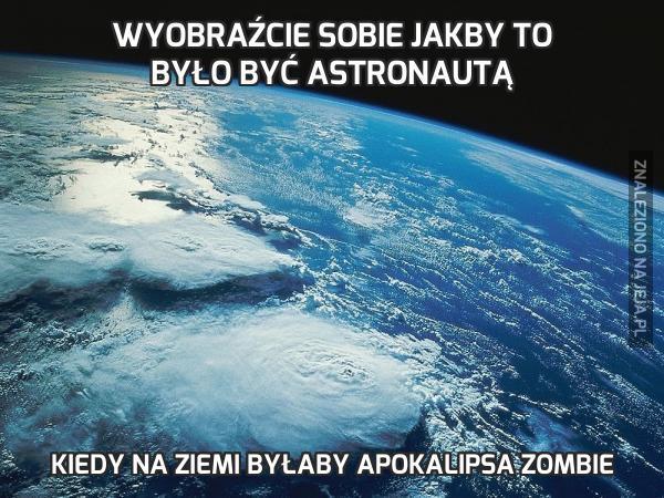 Wyobraźcie sobie jakby to było być astronautą