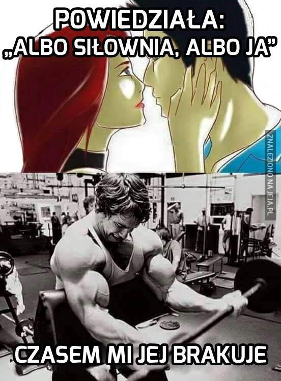 Albo siłownia, albo ja