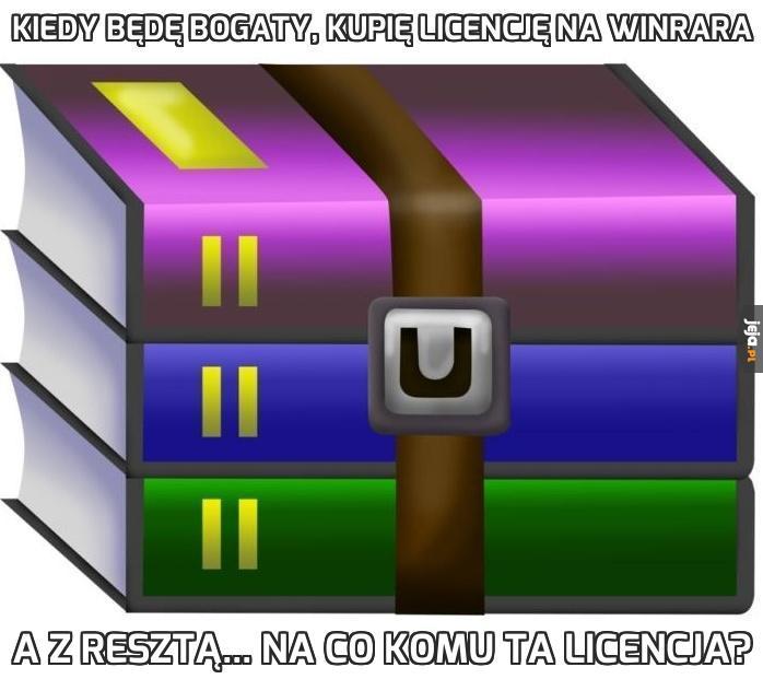 Kiedy będę bogaty, kupię licencję na WinRARa
