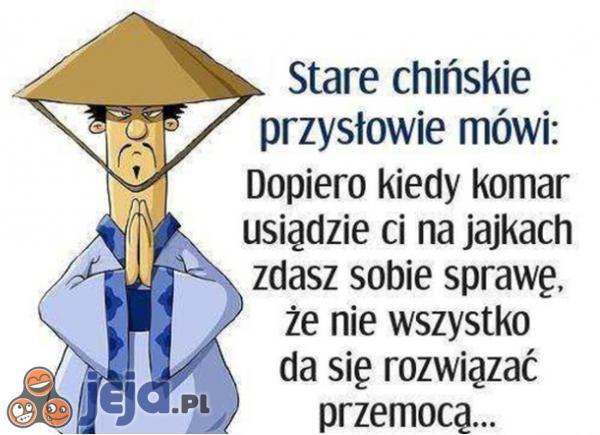Stare chińskie przysłowie mówi...