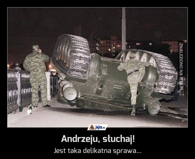 Andrzeju, słuchaj!