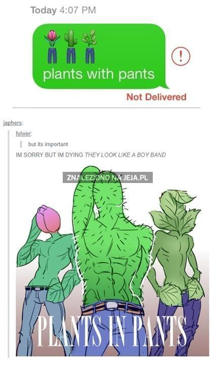 Plants with pants