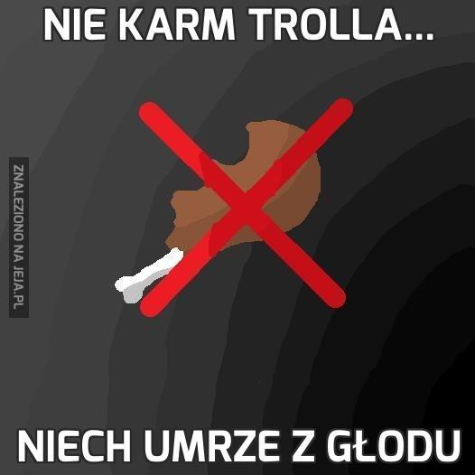 Nie karm trolla...