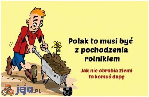 Polak jest z pochodzenia rolnikiem!