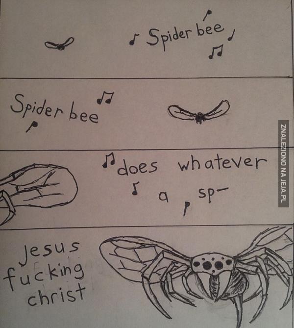 Spider bee, spider bee!
