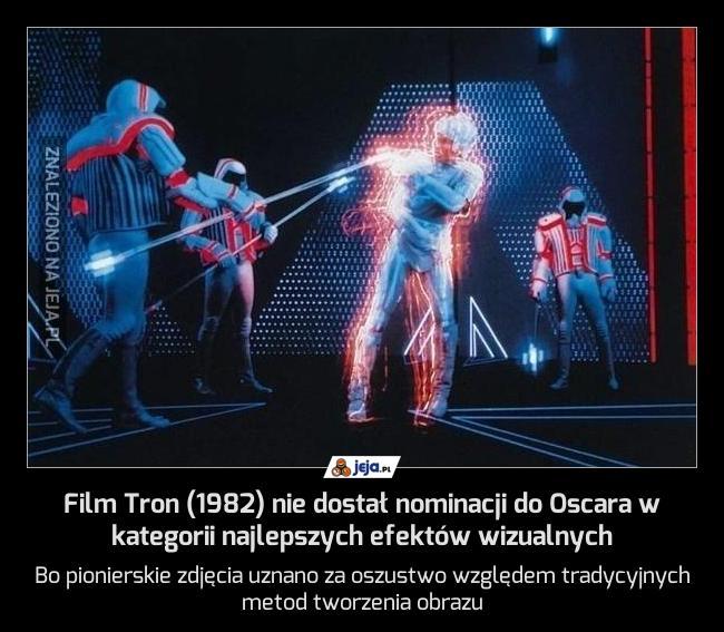 Film Tron (1982) nie dostał nominacji do Oscara w kategorii najlepszych efektów wizualnych