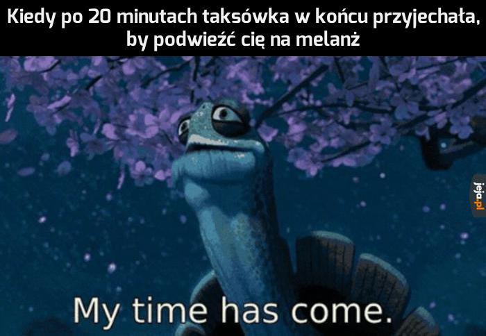 Mój czas nadszedł