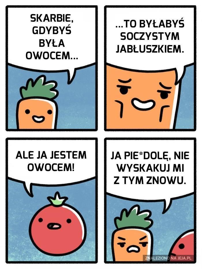 Gdybyś była owocem, maleńka...
