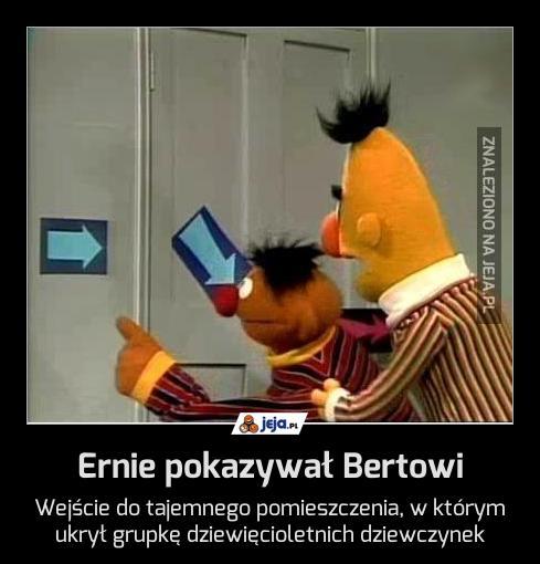 Ernie pokazywał Bertowi