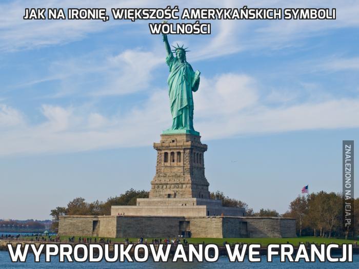 Jak na ironię, większość amerykańskich symboli wolności