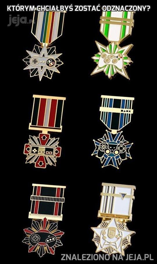 Którym chciałbyś zostać odznaczony?