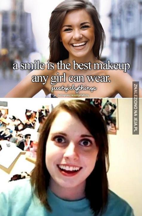 Uśmiech jest najlepszym makijażem, jaki dziewczyna może mieć