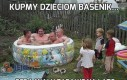 Kupmy dzieciom basenik...