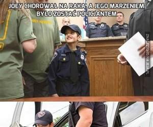 Joey chorował na raka, a jego marzeniem było zostać policjantem