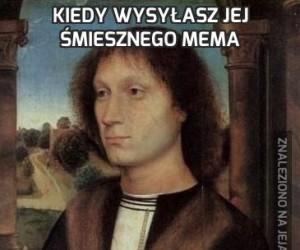 Kiedy wysyłasz jej śmiesznego mema