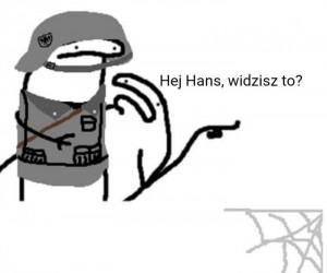 Hans, dawaj miotacz ognia!