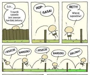 Trawnik sąsiada jest zawsze bardziej zielony