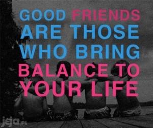 Dobrzy przyjaciele nadają równowagi Twojemu życiu