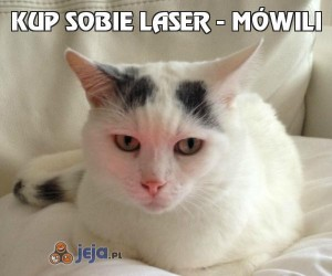 Kup sobie laser - mówili