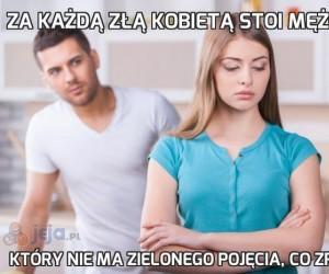 Za każdą złą kobietą stoi mężczyzna