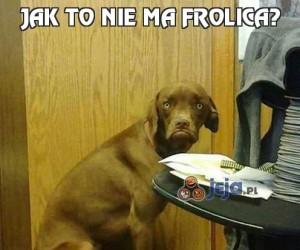 Jak to nie ma Frolica?