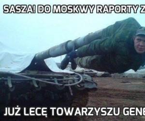 Sasza! Do Moskwy raporty zawieź!