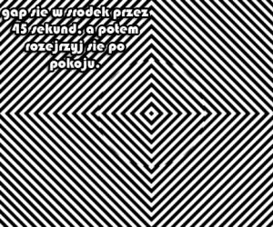 Patrz się w środek przez 45 sekund