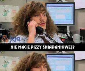 Nie ma pizzy śniadaniowej?
