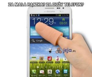 Za mała rączka? Za duży telefon?